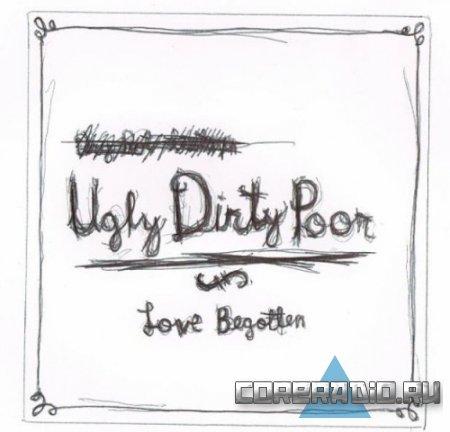 Love Begotten - Ugly Dirty Poor (2011)