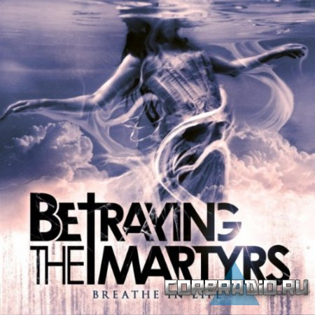 Betraying the Martyrs - Breathe in Life (2011)