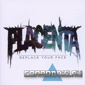 Placenta - Replace Your Face (2011)