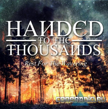 Handed To The Thousands - Rest For The Wavering [EP] (2011)