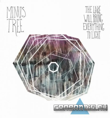 Minus Tree - The Lake Will Bring Everything To Light [EP] (2011)