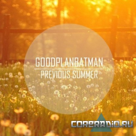 Good Plan, Batman! - Previous Summer [EP] (2011)