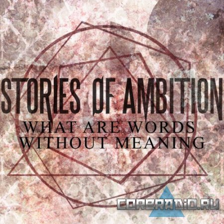 Stories Of Ambition - What Are Words Without Meaning [EP] (2011)