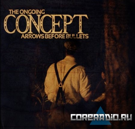 The Ongoing Concept - Arrows Before Bullets [EP] (2011)