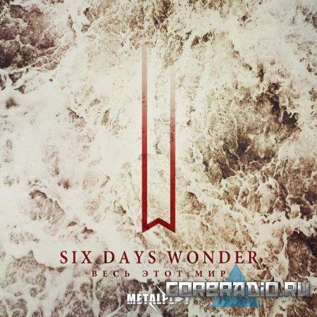 Six Days Wonder - Весь Этот Мир [single] (2011)