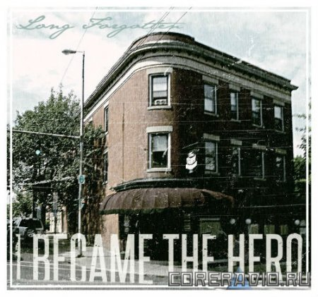 I Became The Hero - Long Forgotten [EP] (2011)