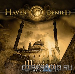Haven Denied - Illusions (Between Truth And Lie) (2011)