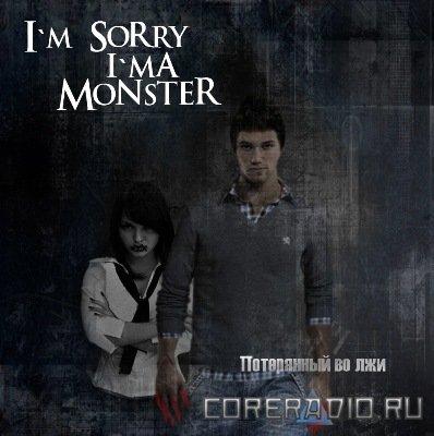 I'm Sorry, I'm A Monster! - Потерянный Во Лжи (2012)