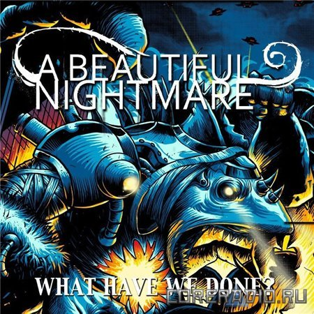 A Beautiful Nightmare - What Have We Done? (2011)