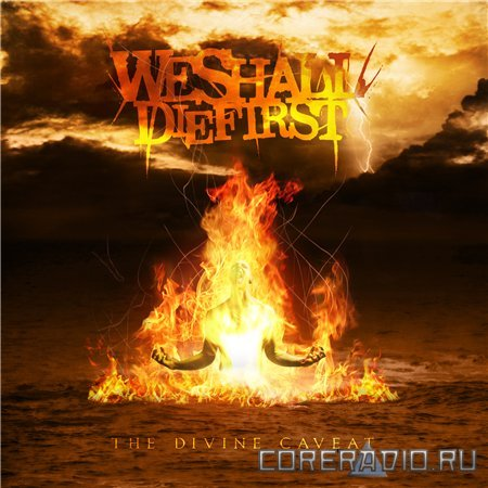We Shall Die First - The Divine Caveat [EP] (2011)