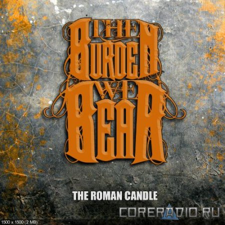 The Burden We Bear – The Roman Candle [EP] (2011)