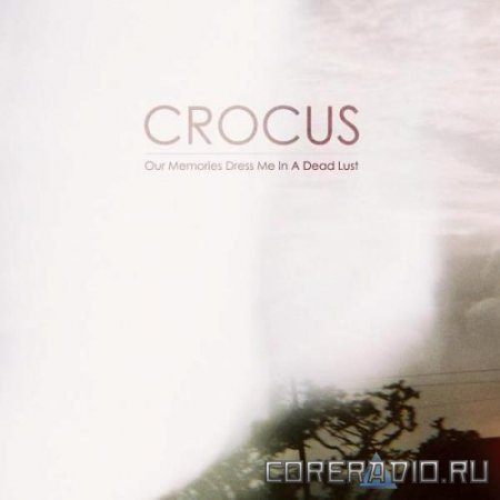 Crocus - Our Memories Dress Me In A Dead Lust (2012)
