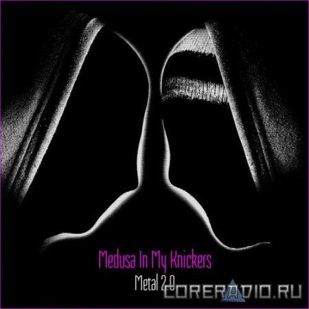 Medusa In My Knickers - Metal 2.0 [EP] (2012)