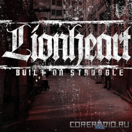Lionheart - Built on Struggle (2011)
