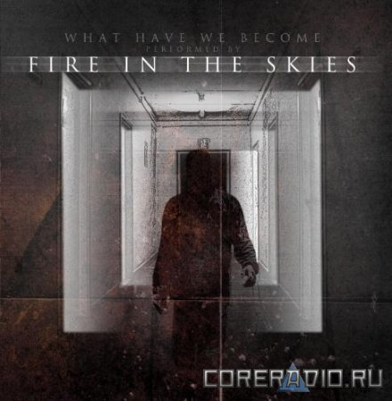 Fire In The Skies - What Have We Become (2011)