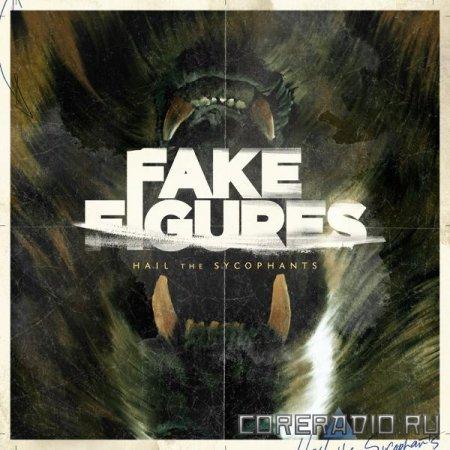 Fake Figures - Hail The Sycophants