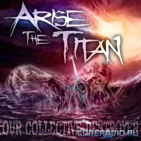 Arise The Titan - Our Collective Destroyer (2011)