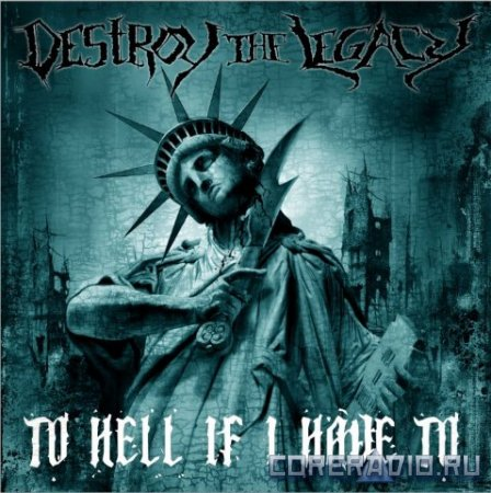 Destroy The Legacy - To Hell If I Have To [EP] (2011)