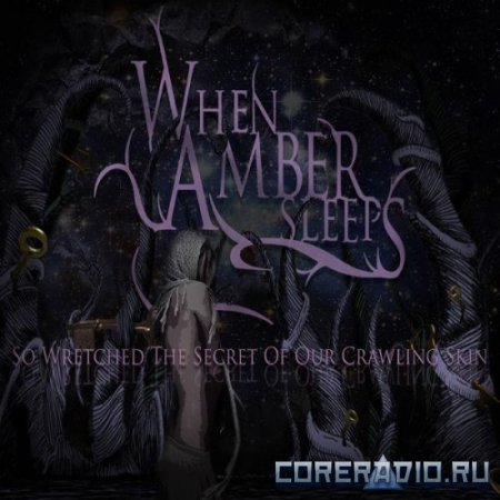When Amber Sleeps - So Wretched the Secret of Our Crawling Skin (2012)