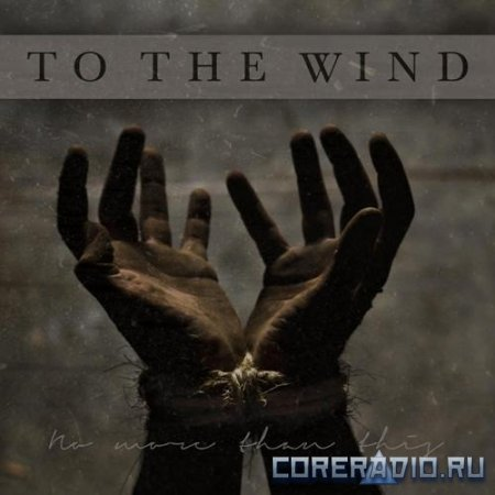 To The Wind - No More Than This [EP] (2012)