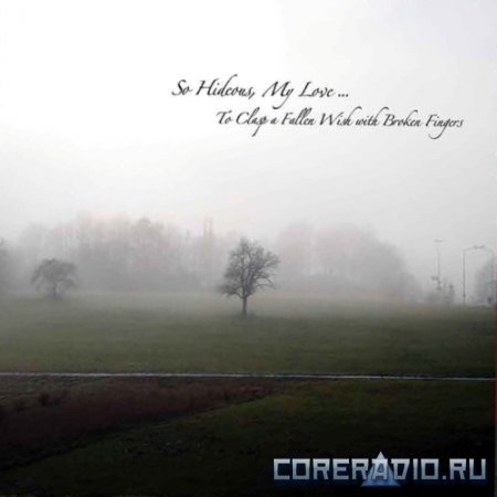 So Hideous, My Love... - To Clasp A Fallen Wish with Broken Fingers (2011)