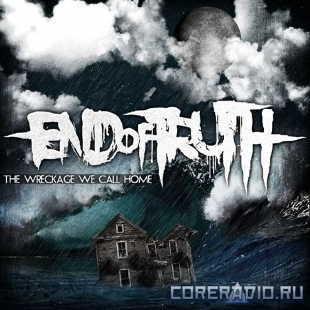 End of Truth - The Wreckage We Call Home (2012)