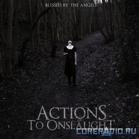 Actions To Onslaught - Blessed By The Angels [EP] (2010)
