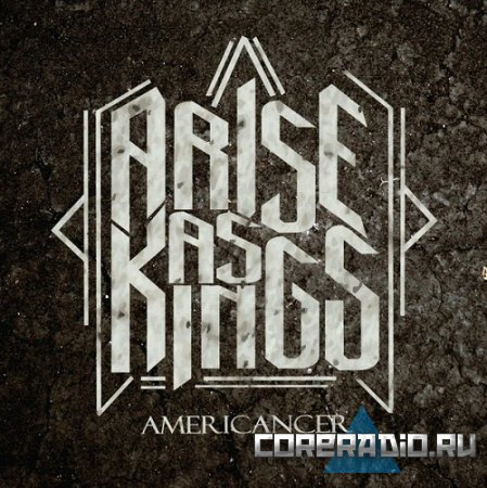 Arise As Kings - Americancer (2011)