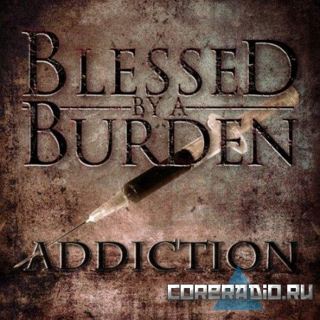 Blessed By A Burden - Addiction [EP] (2011)