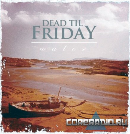 Dead 'Til Friday - Waters [EP] (2011)