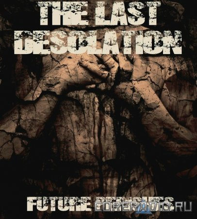 THE LAST DESOLATION - Future Perishes [New Song] (2011)