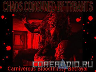 Chaos Consumed By Tyrants - Carnivorous Bloodthirsty Betrayal (2011)