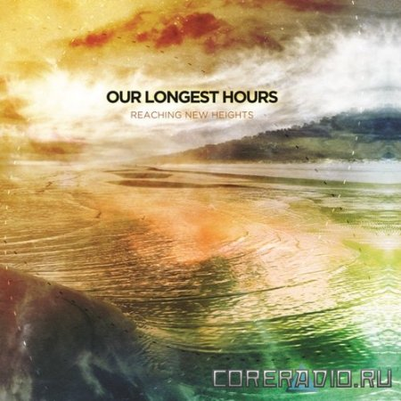Our Longest Hours - Reaching New Heights [EP] (2011)