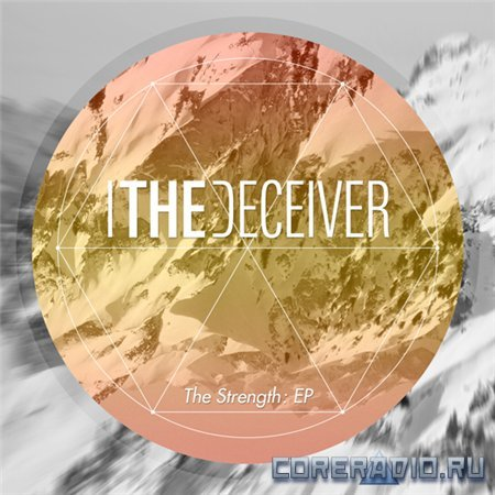 I, The Deceiver - The Strength [EP] (2012)