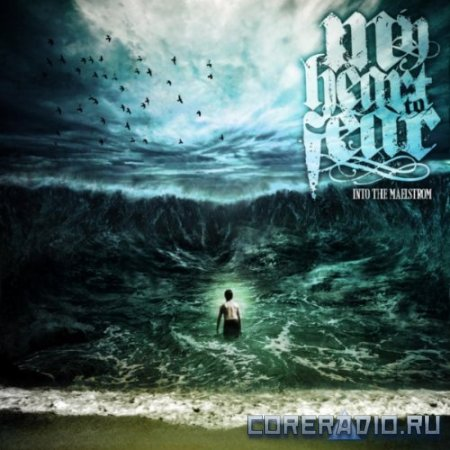 My Heart to Fear - Into The Maelstrom (2012)